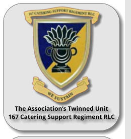 The Association's Twinned Unit 167 Catering Support Regiment RLC